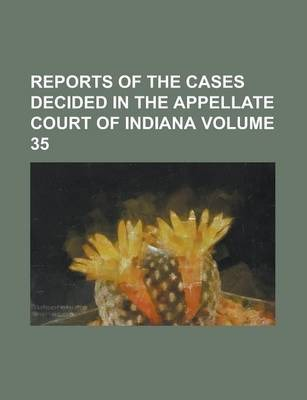 Reports of the Cases Decided in the Appellate Court of Indiana Volume 35