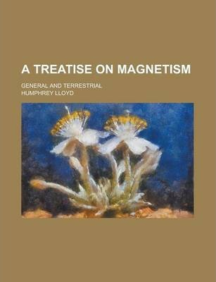 A Treatise on Magnetism; General and Terrestrial