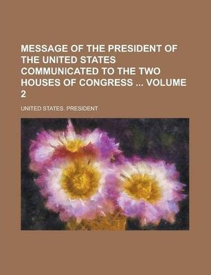 Message of the President of the United States Communicated to the Two Houses of Congress Volume 2