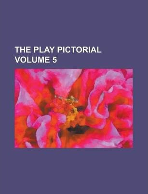 The Play Pictorial Volume 5