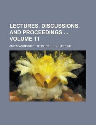 Lectures, Discussions, and Proceedings Volume 11