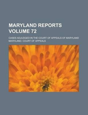 Maryland Reports; Cases Adjudged in the Court of Appeals of Maryland Volume 72