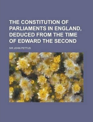 The Constitution of Parliaments in England, Deduced from the Time of Edward the Second