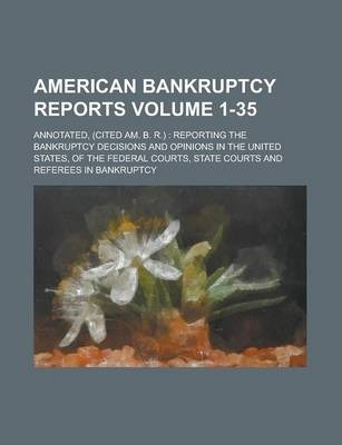 American Bankruptcy Reports; Annotated, (Cited Am. B. R.)