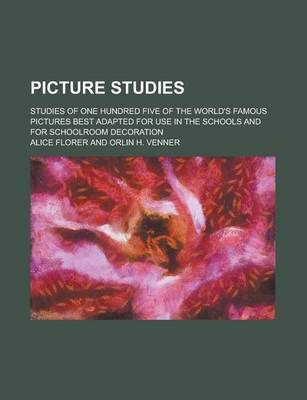 Picture Studies; Studies of One Hundred Five of the World's Famous Pictures Best Adapted for Use in the Schools and for Schoolroom Decoration