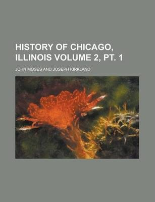 History of Chicago, Illinois Volume 2, PT. 1