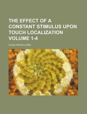 The Effect of a Constant Stimulus Upon Touch Localization Volume 1-4