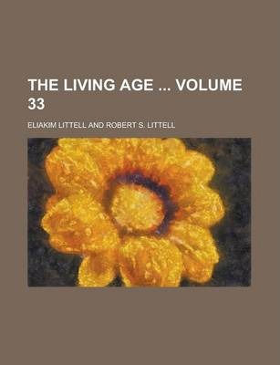 The Living Age Volume 33