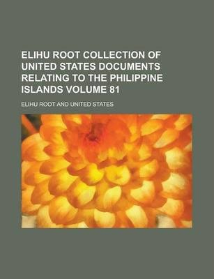 Elihu Root Collection of United States Documents Relating to the Philippine Islands Volume 81