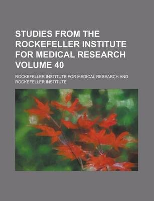 Studies from the Rockefeller Institute for Medical Research Volume 40