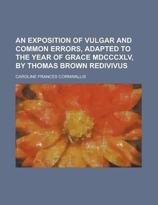 An Exposition of Vulgar and Common Errors, Adapted to the Year of Grace MDCCCXLV, by Thomas Brown Redivivus