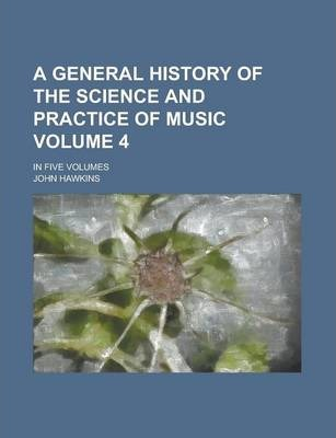 A General History of the Science and Practice of Music; In Five Volumes Volume 4