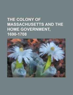 The Colony of Massachusetts and the Home Government, 1690-1708