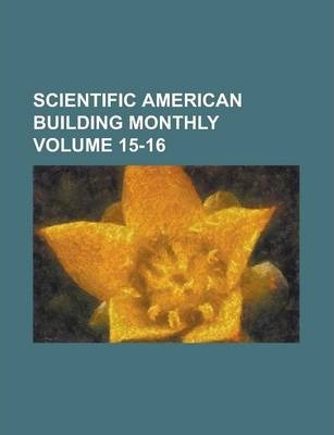 Scientific American Building Monthly Volume 15-16