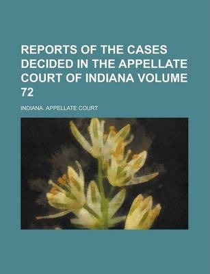 Reports of the Cases Decided in the Appellate Court of Indiana Volume 72