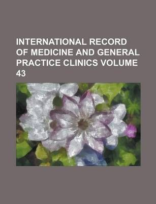 International Record of Medicine and General Practice Clinics Volume 43