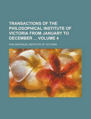 Transactions of the Philosophical Institute of Victoria from January to December Volume 4
