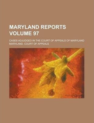 Maryland Reports; Cases Adjudged in the Court of Appeals of Maryland Volume 97