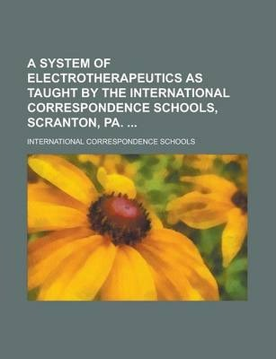 A System of Electrotherapeutics as Taught by the International Correspondence Schools, Scranton, Pa.