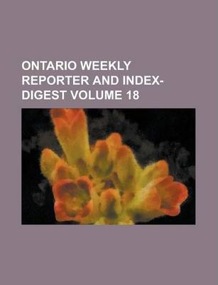 Ontario Weekly Reporter and Index-Digest Volume 18