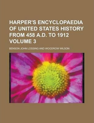 Harper's Encyclopaedia of United States History from 458 A.D. to 1912 Volume 3