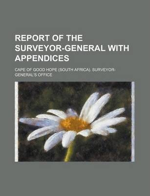 Report of the Surveyor-General with Appendices