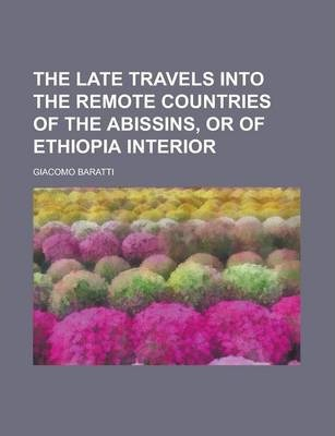 The Late Travels Into the Remote Countries of the Abissins, or of Ethiopia Interior