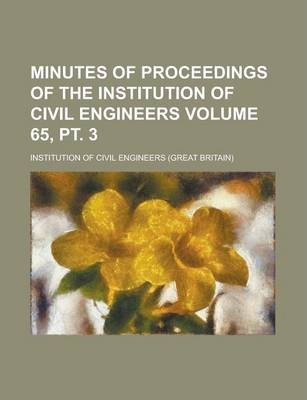 Minutes of Proceedings of the Institution of Civil Engineers Volume 65, PT. 3