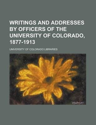 Writings and Addresses by Officers of the University of Colorado, 1877-1913