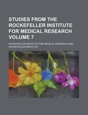 Studies from the Rockefeller Institute for Medical Research Volume 7