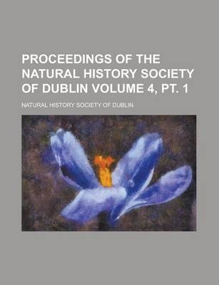 Proceedings of the Natural History Society of Dublin Volume 4, PT. 1