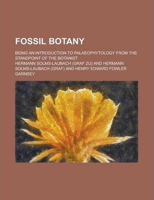 Fossil Botany; Being an Introduction to Palaeophytology from the Standpoint of the Botanist