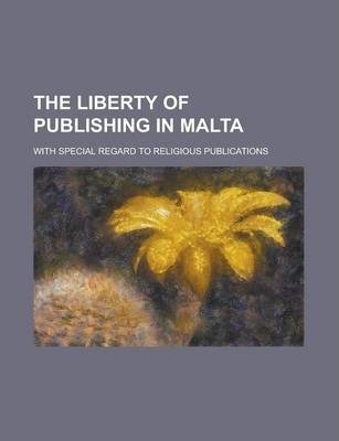 The Liberty of Publishing in Malta; With Special Regard to Religious Publications