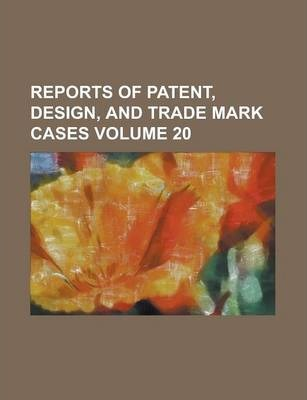 Reports of Patent, Design, and Trade Mark Cases Volume 20