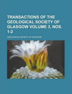 Transactions of the Geological Society of Glasgow Volume 3, Nos. 1-2