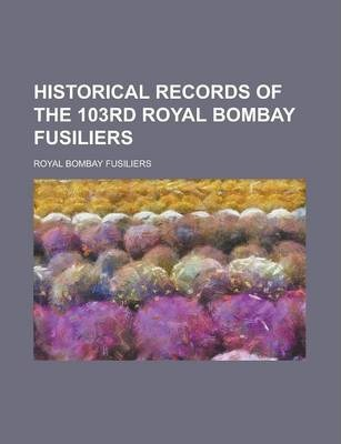 Historical Records of the 103rd Royal Bombay Fusiliers