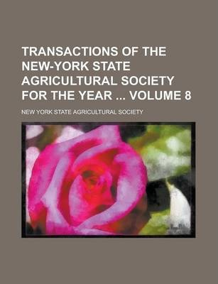 Transactions of the New-York State Agricultural Society for the Year Volume 8