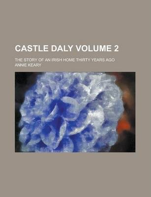 Castle Daly; The Story of an Irish Home Thirty Years Ago Volume 2