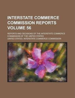 Interstate Commerce Commission Reports; Reports and Decisions of the Interstate Commerce Commission of the United States Volume 56