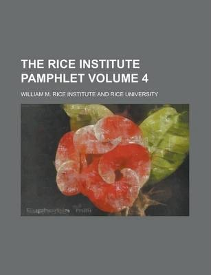 The Rice Institute Pamphlet Volume 4