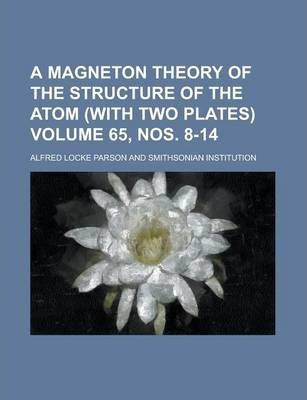 A Magneton Theory of the Structure of the Atom (with Two Plates) Volume 65, Nos. 8-14