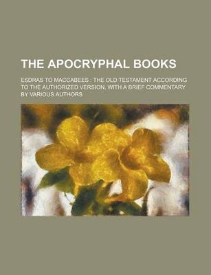 The Apocryphal Books; Esdras to Maccabees