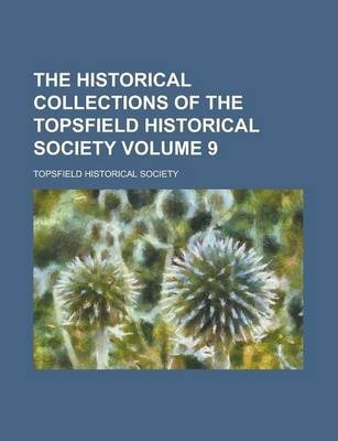 The Historical Collections of the Topsfield Historical Society Volume 9