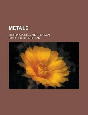 Metals; Their Properties and Treatment