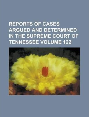 Reports of Cases Argued and Determined in the Supreme Court of Tennessee Volume 122