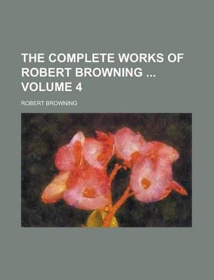 The Complete Works of Robert Browning Volume 4