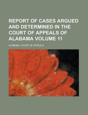 Report of Cases Argued and Determined in the Court of Appeals of Alabama Volume 11