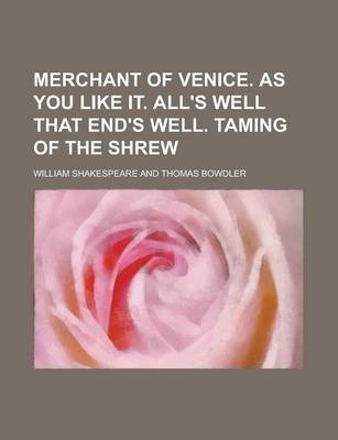 Merchant of Venice. as You Like It. All's Well That End's Well. Taming of the Shrew