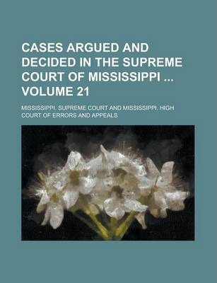 Cases Argued and Decided in the Supreme Court of Mississippi Volume 21