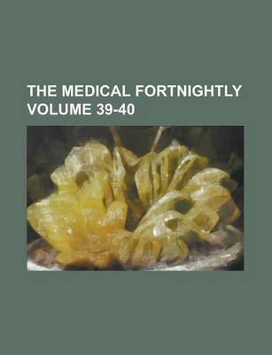 The Medical Fortnightly Volume 39-40